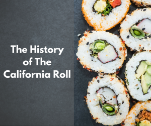 The History of The California Roll